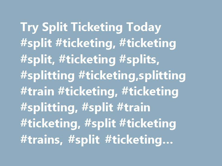 Try Split Ticketing Today #split #ticketing, #ticketing #split, #ticketing #splits, #splitting #ticketing,splitting #train #ticketing, #ticketing #splitting, #split #train #ticketing, #split #ticketing #trains, #split #ticketing #rail, #no #fees http://sierra-leone.remmont.com/try-split-ticketing-today-split-ticketing-ticketing-split-ticketing-splits-splitting-ticketingsplitting-train-ticketing-ticketing-splitting-split-train-ticketing-split-ticketin/  # This finds the cheapest possible…