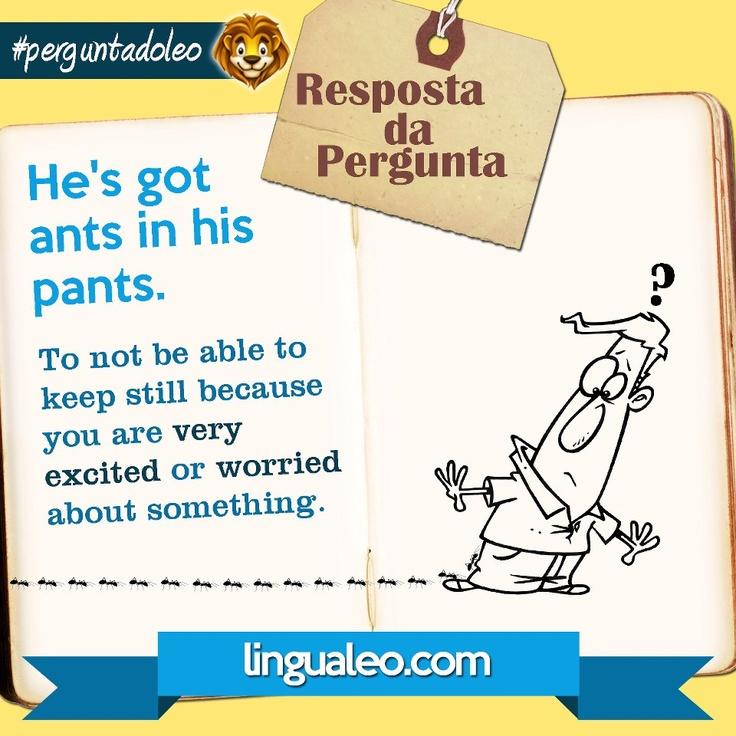 He's got ants in his pants.