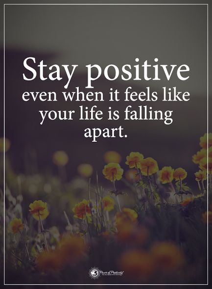 Stay positive even when it feels like your life is falling apart.  #powerofpositivity #positivewords  #positivethinking #inspirationalquote #motivationalquotes #quotes #life #love #hope #faith #respect #falling #apart