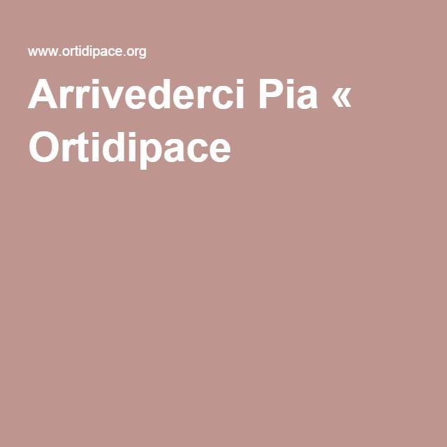 Arrivederci Pia « Ortidipace