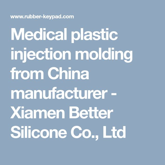 Medical plastic injection molding from China manufacturer - Xiamen Better Silicone Co., Ltd