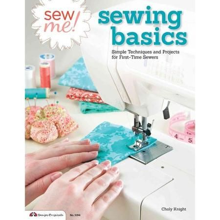 Sew Me! Sewing Basics: Simple Techniques and Projects for First-time Sewers – Wa…