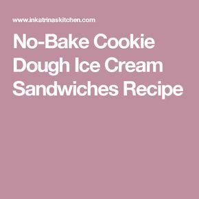 No-Bake Cookie Dough Ice Cream Sandwiches Recipe