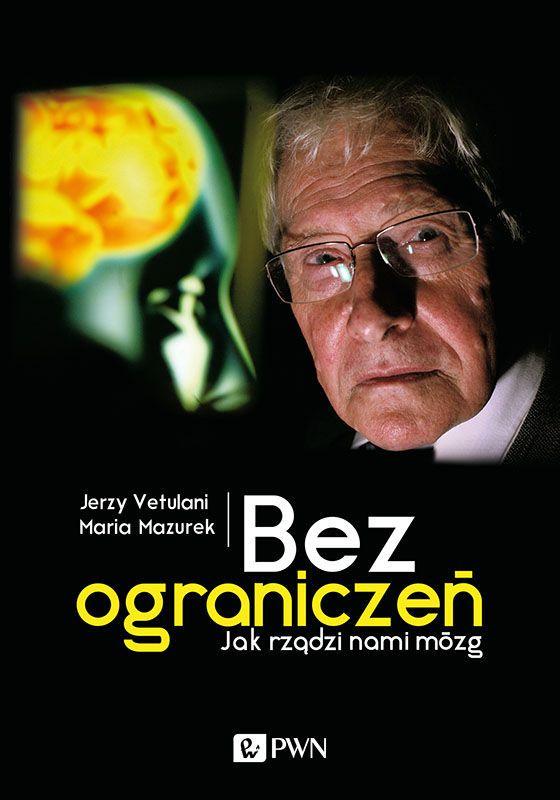Bez ograniczeń. Jak rządzi nami mózg -   Mazurek Maria, Vetulani Jerzy , tylko w empik.com: 35,49 zł. Przeczytaj recenzję Bez ograniczeń. Jak rządzi nami mózg. Zamów dostawę do dowolnego salonu i zapłać przy odbiorze!