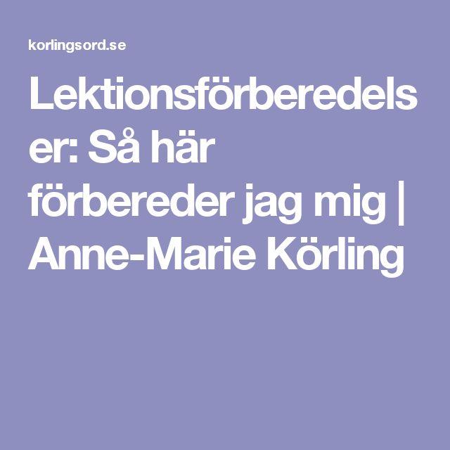 Lektionsförberedelser: Så här förbereder jag mig   Anne-Marie Körling