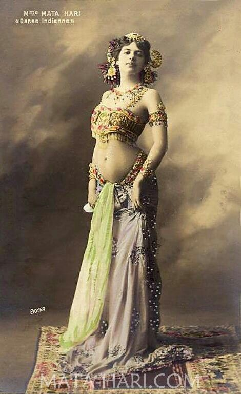 Mata Hari. 1876-1917. She has always fascinated me. Exotic dancer, femme fatale, mother, spy for the Germans in WWI, and finally executed in 1917.