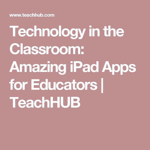 Technology in the Classroom: Amazing iPad Apps for Educators | TeachHUB