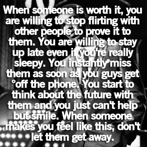 When someone is worth it, you are willing to stop flirting with other people to prove it to them – Love (: