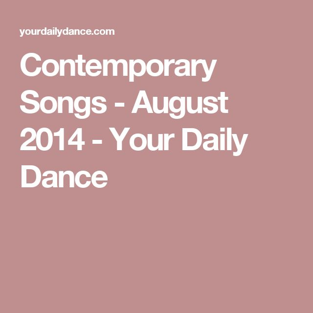 Contemporary Songs - August 2014 - Your Daily Dance