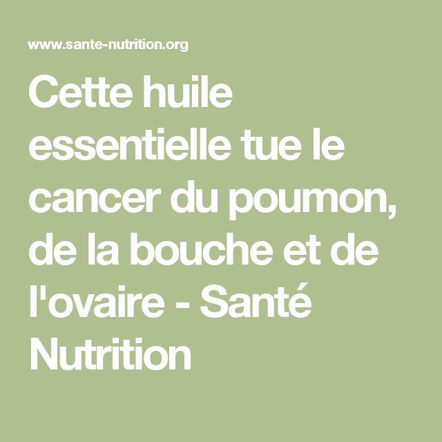 Cette huile essentielle tue le cancer du poumon, de la bouche et de l'ovaire - Santé Nutrition