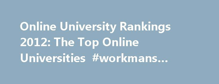 Online University Rankings 2012: The Top Online Universities #workmans #comp #laws http://laws.remmont.com/online-university-rankings-2012-the-top-online-universities-workmans-comp-laws/  #online university rankings # Featured Schools Featured Online Universities in America University of Phoenix is world-renowned for being the largest online university. The University boasts dozens of degree programs at all levels that students can choose from. University of Phoenix has produced thousands of…