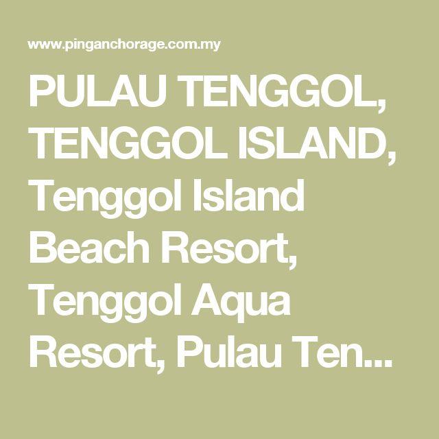 PULAU TENGGOL, TENGGOL ISLAND, Tenggol Island Beach Resort, Tenggol Aqua  Resort, Pulau Tenggol, Terengganu, Malaysia. snorkelling, scuba-diving, beach  ...