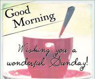Good Morning, Wishing You A Wonderful Sunday