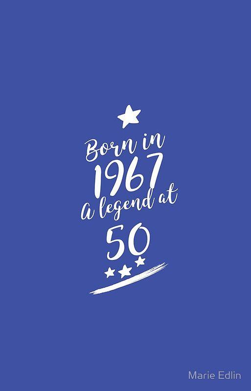 Born in 1967 Happy 50th Birthday