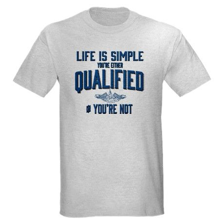 Wise words from a submarine sailor: Life is Simple: You're Either Qualified or You're Not. Includes the US Navy submarine force dolphins.