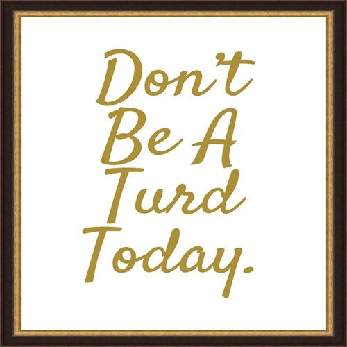 """Don't be a Turd Today"" Printable on Etsy - Would be fun to print, frame and hang in a bathroom!"