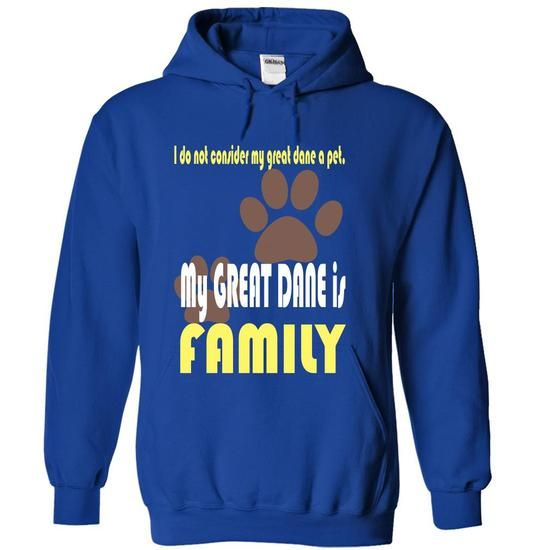 I do not consider my great dane a pet My GREAT DANE is FAMILY T Shirts, Hoodies. Check Price ==► https://www.sunfrog.com/Pets/I-do-not-consider-my-great-dane-a-pet-My-GREAT-DANE-is-FAMILY-RoyalBlue-19403242-Hoodie.html?41382