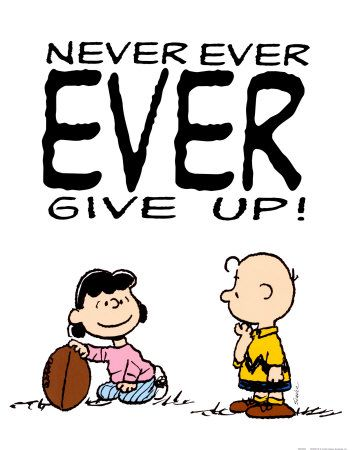 Charlie Brown and Lucy never ever ever give up.                                                                                                                                                                                 More