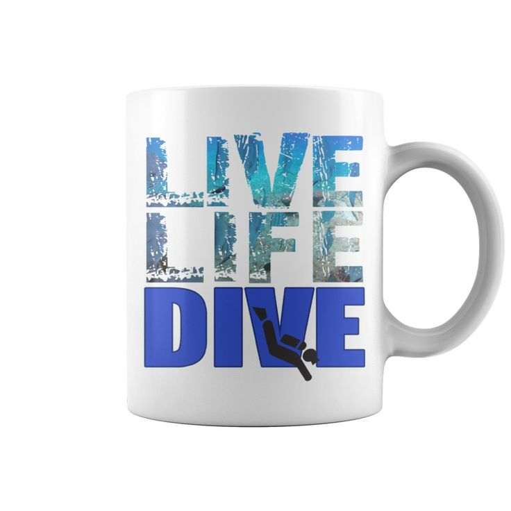 Live Life Dive Coffee Mug. Cool, Clever, Funny Outdoor Quotes, Sayings, T-Shirts, Hoodies, Sweatshirts, Tees, Clothing, Coffee Mugs, Gifts.