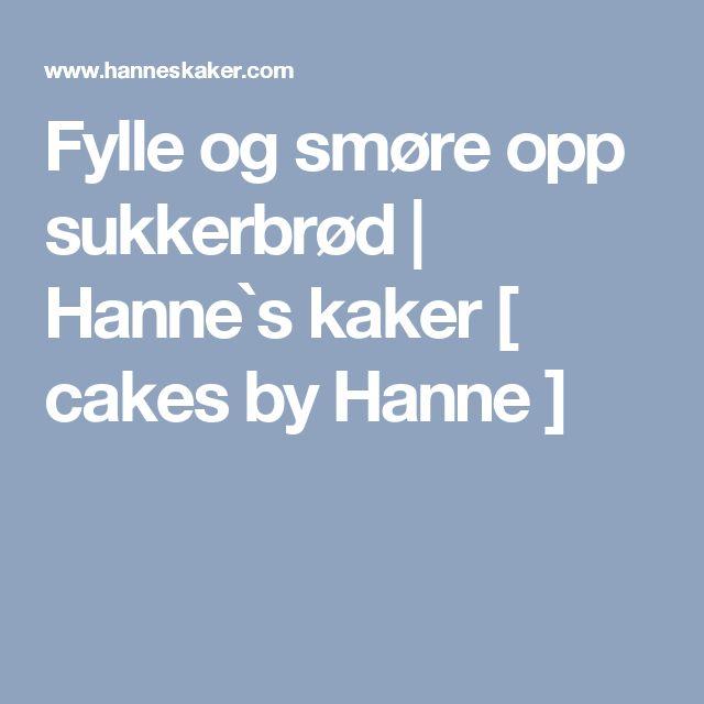 Fylle og smøre opp sukkerbrød | Hanne`s kaker [ cakes by Hanne ]