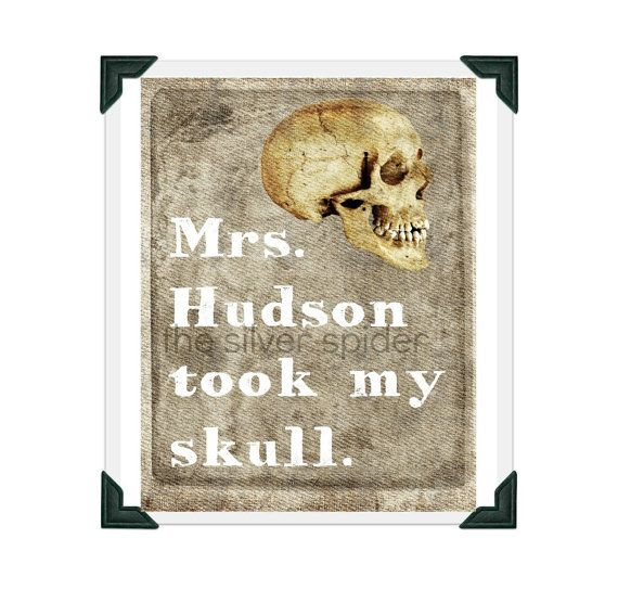 For the library wall.  Mrs. Hudson Took My Skull  Sherlock BBC Quote by TheSilverSpider, $15.00