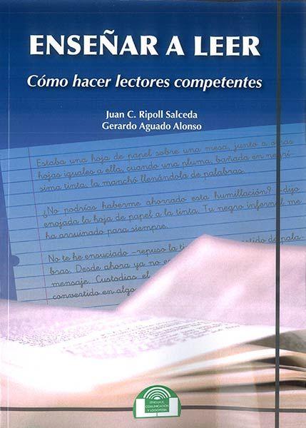 Enseñar a leer : cómo hacer lectores competentes / Juan C. Ripoll Salceda, Gerardo Aguado Alonso