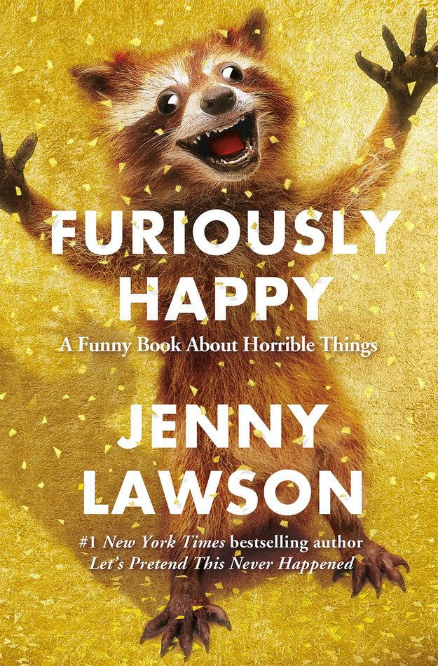19 Books that are Brutally HONEST. about MENTAL Health   Furiously Happy: A Funny Book About Horrible Things by Jenny Lawson
