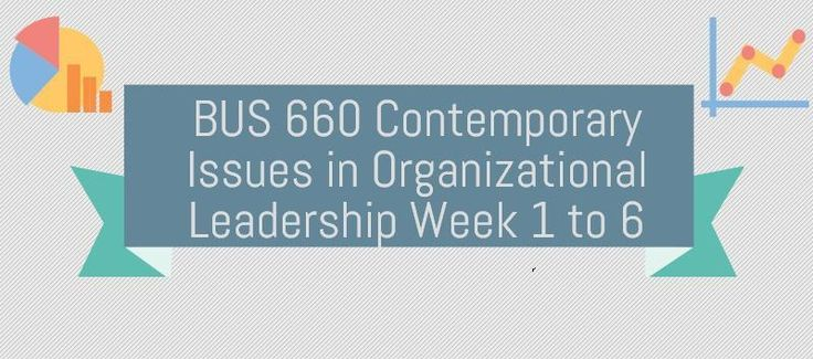 BUS 660 Contemporary Issues in Organizational LeadershipBUS 660 Week 1 Assignment, Leadership Competency ModelsBUS 660 Week 1 Discussion 1, Leadership DefinedBUS 660 Week 1 Discussion 2, Theories of LeadershipBUS 660 Week 2 Assignment, Criteria of Leader EffectivenessBUS 660 Week 2 Discussion 1, Eth