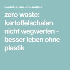 zero waste: kartoffelschalen nicht wegwerfen - besser leben ohne plastik