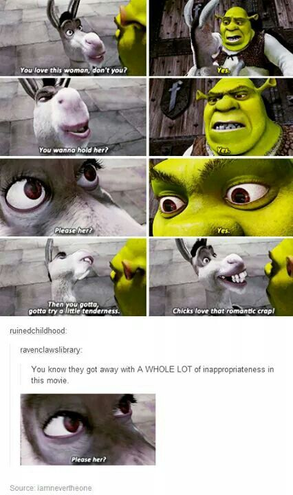 I only understood everything about Shrek when I was older. So bizarre