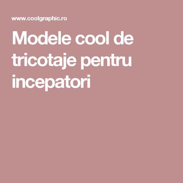 Modele cool de tricotaje pentru incepatori