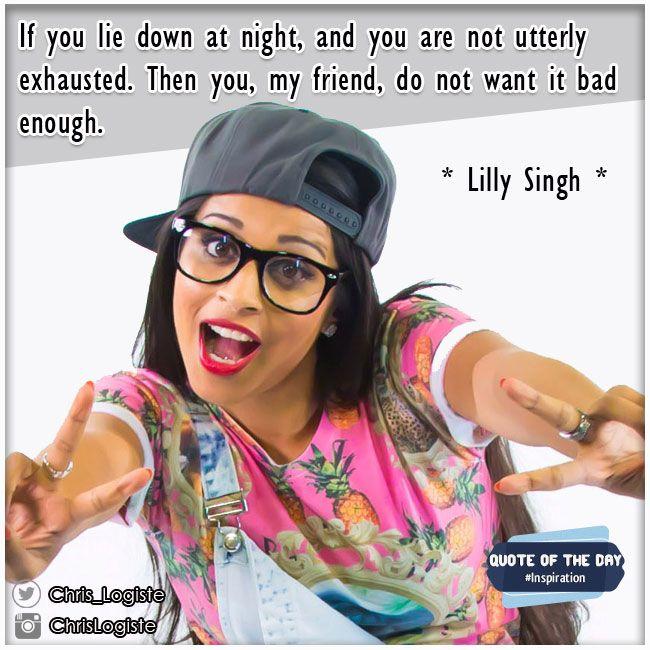 Si vous ne vous écroulez pas de fatigue en allant dormir le soir, vous n'avez pas tiré le meilleur partit de votre journée. #quote #citation #lilly #singh #quoteoftheday