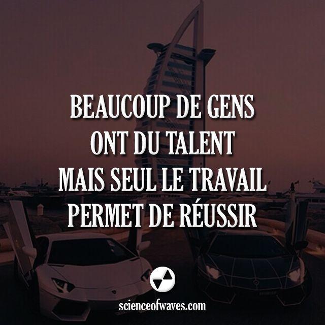 Beaucoup de gens ont du talent, mais seul le travail permet de réussir.