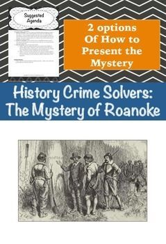 History Crime Solvers: Lost Colony of Roanoke  Students love solving crimes. Put your super sleuths to work and use it as a jump off activity to my Colonial America Unit: Why do people move?   Students are given a background history to kick off the activity. Together they will create a hypothesis about what they believe occurred. Next you have a choice: 1. Give them a sheet with a collection of clues for them to determine what occurred. Or ...
