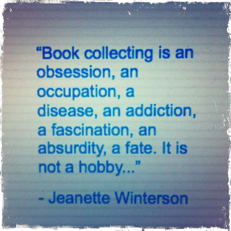 Book collecting is not a hobby.
