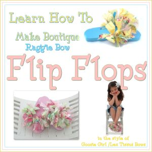 Download How to make Raggie Bow Flip Flops By Goosie Girl Sewing Pattern | Featured Products | YouCanMakeThis.com