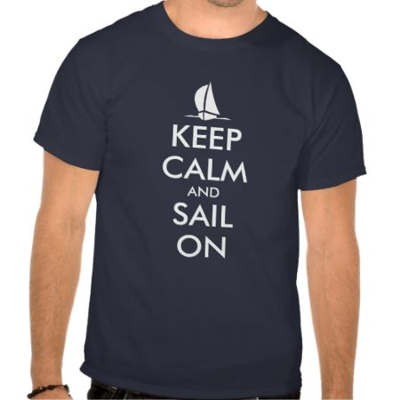 Keep calm and sail on t shirts | Nautical design