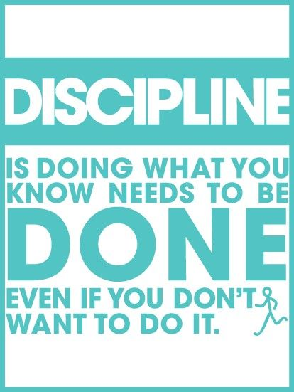 Discipline is doing what you know what needs to be done even if you don't want to do it.
