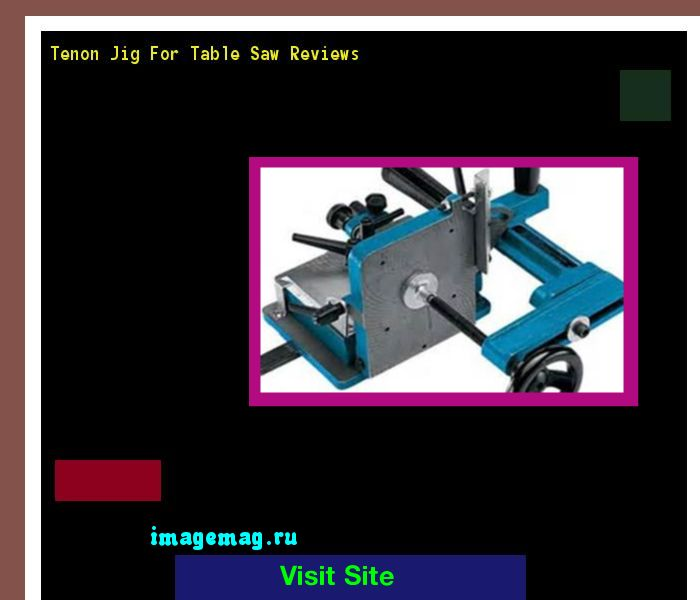 Tenon Jig For Table Saw Reviews 072710 - The Best Image Search