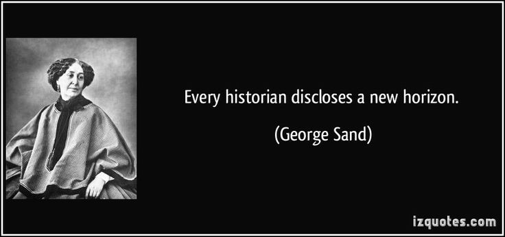 Every historian discloses a new horizon. (George Sand) #quotes #quote #quotations #GeorgeSand