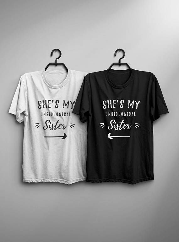 Shes My Unbiological Sister T Shirt Womens Girls Teens Unisex Grunge Tumblr Style Instagram Blogger Punk Hipster Gifts Ideas Handmade Casual Fashion Dope