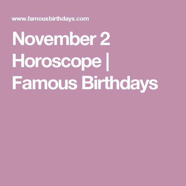 November 2 Horoscope | Famous Birthdays