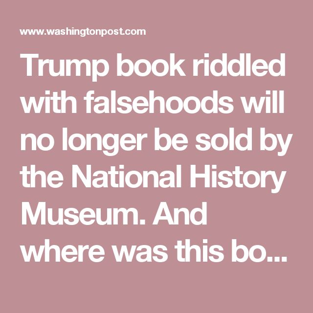 Trump book riddled with falsehoods will no longer be sold by the National History Museum. And where was this book printed? - China #donaldtrump #makeamericagreatagain