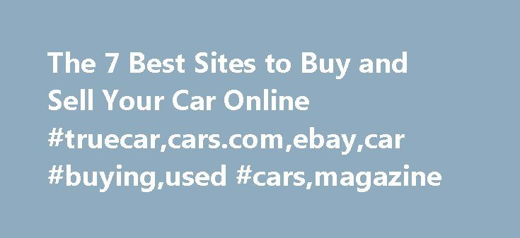 The 7 Best Sites to Buy and Sell Your Car Online #truecar,cars.com,ebay,car #buying,used #cars,magazine http://new-york.nef2.com/the-7-best-sites-to-buy-and-sell-your-car-online-truecarcars-comebaycar-buyingused-carsmagazine/  # The 7 Best Sites to Buy and Sell Your Car Online Over the past few years I've used the following four online services to buy a car. Here's how it went, followed by three other options. I bought my 1998 BMW M3 convertible on eBay. Lesson learned: Make sure it's such a…