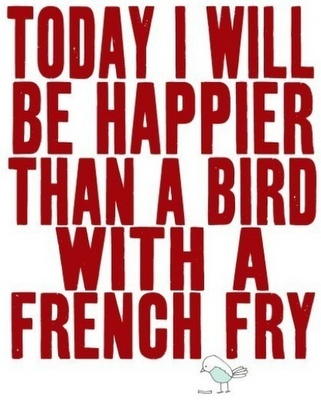 french fries: Happy Thoughts, Happy Day, Happy Quotes, Be Happy, French Fries, Happy Happy Happy, Frenchfri, I Will, Inspiration Quotes