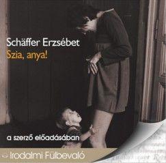 Könyv: Szia, anya! - Hangoskönyv (Schäffer Erzsébet - Schäffer Erzsébet)