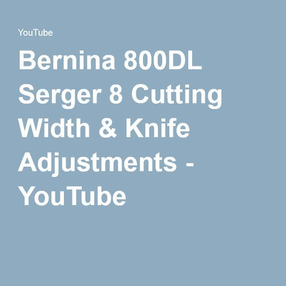 Bernina 800DL Serger 8 Cutting Width & Knife Adjustments - YouTube
