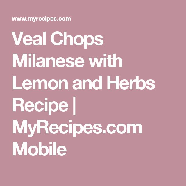 Veal Chops Milanese with Lemon and Herbs Recipe | MyRecipes.com Mobile