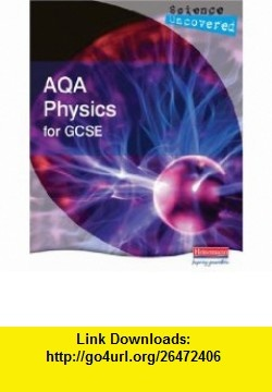 AQA Physics for GCSE Student Book (Science Uncovered) (9780435586089) Ben Clyde, Beverly Cox, David Sang, Terry Mansfield , ISBN-10: 0435586084  , ISBN-13: 978-0435586089 ,  , tutorials , pdf , ebook , torrent , downloads , rapidshare , filesonic , hotfile , megaupload , fileserve
