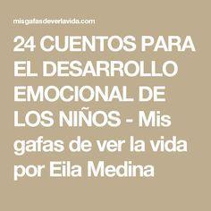24 CUENTOS PARA EL DESARROLLO EMOCIONAL DE LOS NIÑOS - Mis gafas de ver la vida por Eila Medina